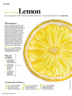 Just one squeeze of lemon could boost your health, immunity and metabolism with its flesh and juice filled with vitamin C.