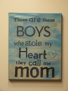 """There are these BOYS who stole my HEART they call me mom OF BOYS I want this, but change it to """"they call us Mama and Dad"""" Twin Quotes, Mommy Quotes, Family Quotes, Cute Quotes, Child Quotes, Daughter Quotes, Boys Who, 2 Boys, Twin Boys"""