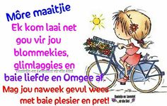 Goeie More, Afrikaans Quotes, Friday Humor, Special Quotes, Happy Birthday Wishes, Happy Weekend, Good Morning, Thoughts, Motivation