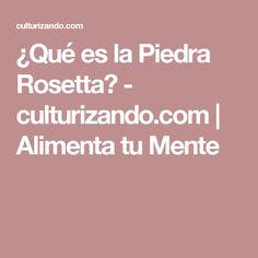 ¿Qué es la Piedra Rosetta? - culturizando.com | Alimenta tu Mente