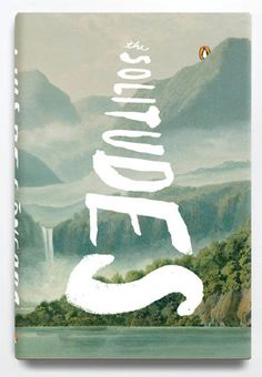 """book cover of """"The Solitudes, for Penguin. A pretty little cover by designer Eric White. Makes beautiful use of the space. Love the receding type; Best Book Covers, Beautiful Book Covers, Book Cover Art, Book Art, Best Book Cover Design, Ex Libris, Up Book, This Is A Book, Magazin Design"""