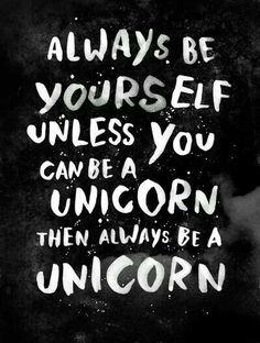 Be a unicorn. #advice
