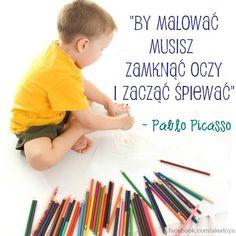 By malować, musisz zamknąć oczy i zacząć śpiewać. - Picasso