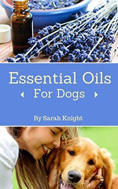 Essential Oils For Dogs: A Guide to Holistic Healing Using Essential Oils for Common Canine Ailments (Natural Living Book 2) by Sarah Knight, http://www.amazon.com/dp/B00TTMDA8O/ref=cm_sw_r_pi_dp_VLl6ub1BP9YJT