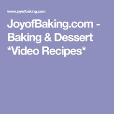 JoyofBaking.com - Baking & Dessert *Video Recipes* Food Videos, Food Blogs, Cooking Blogs, Love Cake, Recipe Collection, No Bake Desserts, Baked Goods, Baking Recipes, Tart