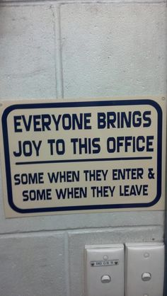 """Everyone brings joy to this office. Some when they enter & some when they leave."""