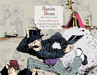 Barón Bean contiene ese mundo surrealista y genial que caracteriza el particular universo de George Herriman: animales imposibles, árboles que crecen en macetas, presencia de términos españoles y ambientes fronterizos… http://rabel.jcyl.es/cgi-bin/abnetopac?SUBC=BPBU&ACC=DOSEARCH&xsqf99=1777371