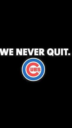 WE NEVER QUIT #CUBS