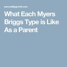 What Each Myers Briggs Type is Like As a Parent