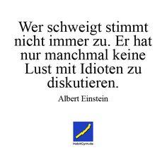 Motivierendes Zitat - Albert Einstein - Wer schweigt stimmt nicht immer zu. E rhat nur manchmal keine Lust mit Idioten zu diskutieren