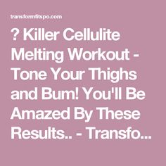 🍑 Killer Cellulite Melting Workout - Tone Your Thighs and Bum! You'll Be Amazed By These Results.. - Transform Fitspo