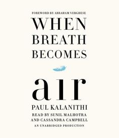 When Breath Becomes Air by Paul Kalanithi, Cassandra Campbell, Sunil Malhotra, Abraham Verghese