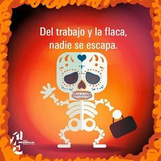 From work and the skinny.nobody runs away. Del trabajo y la flaca nadie se escapa 😁 SLVH ♥♥♥ Day Of Death, Day Of The Dead Artwork, Language Quotes, Mr Wonderful, Chart Design, Popular Quotes, Creepy Dolls, Clever Quotes, Twisted Humor