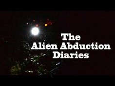 "▶ UFO Sightings Best New 2013 HD Documentary! ""The Alien Abduction Diaries"" - YouTube"