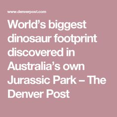 World's biggest dinosaur footprint discovered in Australia's own Jurassic Park – The Denver Post