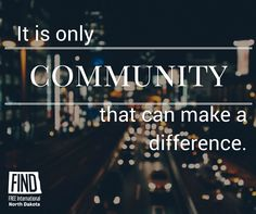 It is only community that can make a difference.