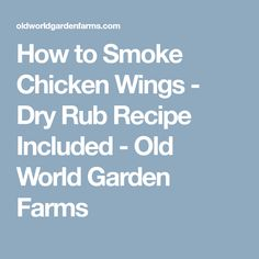 How to Smoke Chicken Wings - Dry Rub Recipe Included - Old World Garden Farms