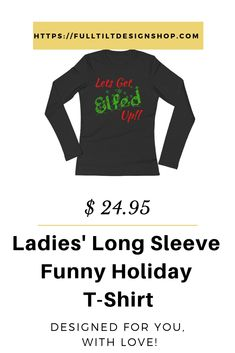 a59b5c1e7886 Lets Get Elfed Up Festive Christmas Ladies' Long Sleeve Funny Holiday T- Shirt