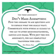 The Four Agreements - Don't make assumptions