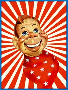 Howdy Doody I would watch it at my friend's house because we didn't have TV. It was the only show I remember watching on TV until my later elementary years,