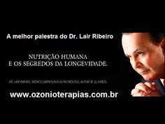 A melhor palestra do Dr. Lair Ribeiro sobre alimentação, água, câncer e ...