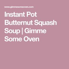 Instant Pot Butternut Squash Soup   Gimme Some Oven