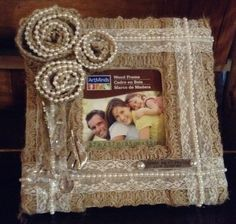 Wood craft photo frame.  Transformed into a thing of beauty.  Used Burlap, pearls, lace & crysrall