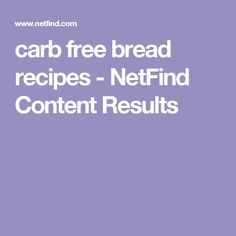 carb free bread recipes - NetFind Content Results