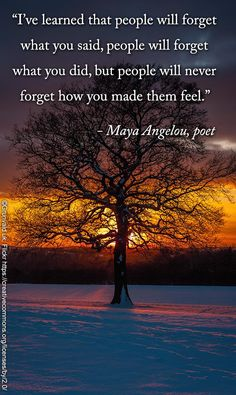 """""""I've learned that people will forget what you said, people will forget what you did, but people will never forget how you made them feel."""" -Maya Angelou #quote #caregiving #inspiration"""
