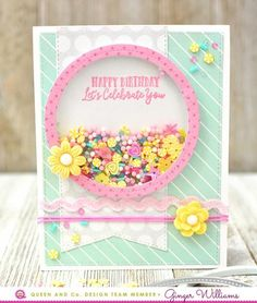 Easiest Ever Shaker cards with the Circle Shaped Shaker Set! Queen and Company, Ginger Williams Girl Birthday Cards, Handmade Birthday Cards, Greeting Cards Handmade, Birthday Quotes, Birthday Wishes, Birthday Ideas, Scrapbook Paper Crafts, Scrapbook Cards, Scrapbook Layouts