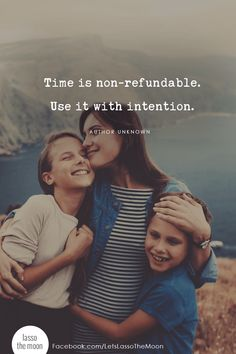 Time is non-refundable. Use it with intention. #quote #parenting #becomingunbusy *Love this quote and this parent article on staying sane when your kids schedules are busy