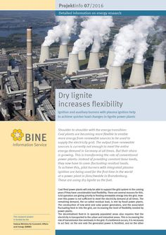"To enable more renewable energy to be fed into the grid, conventional power plants need to be more flexible. At the Jänschwalde power plant in Brandenburg, ignition and auxiliary burners with plasma ignition ensure that the fluctuating residual load can be better covered. The procedure is described in the BINE-Projektinfo brochure 07/2016, entitled ""Dried lignite increases flexibility""."