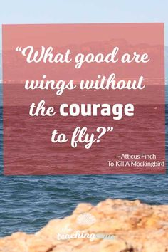 """""""What good are wings without the courage to fly""""? Harper Lee's novel To Kill A Mockingbird is one of my favourites, and Atticus Finch's quote is a great reminder to have courage and keep going even if it's out of your comfort zone. Click the pin to read today's post and join The Teaching Cove for FREE motvational posters every week, and English teaching printables, too! https://www.teachingcove.com"""