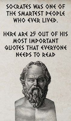 One of the smartest people is named Socrates, and he was born in Athens, Greece, around 470 BC. He was a Greek philosopher who influenced the Western Logic as well as philosophy. Socrates Quotes, Wise Quotes, Quotable Quotes, Great Quotes, Words Quotes, Motivational Quotes, Inspirational Quotes, Lao Tzu Quotes, Confucius Quotes