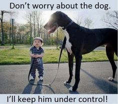 """The kid says """"Don't worry about the dog, I'll keep him under control!"""""""
