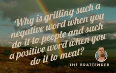 #quotes #funny #humor #grilling #negative #positive #people #meat
