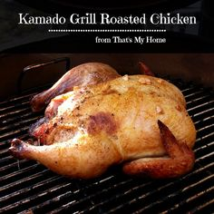 Recipes, Food and Cooking Kamado Grill Roasted Chicken from Recipes, Food and Cooking #roastedchicken #kamadogrill