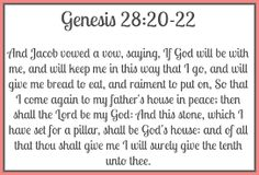 Call Up - Genesis 28:20-22 Amplified Bible, Classic Edition (AMPC)  20 Then Jacob made a vow, saying, If God will be with me and will keep me in this way that I go and will give me food to eat and clothing to wear, 21 So that I may come again to my father's house in peace, then the Lord shall be my God; 22 And this stone which I have set up as a pillar (monument) shall be God's house [a sacred place to me], and of all [the increase of possessions] that You give me I will give the tenth to Yo