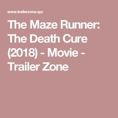 The Maze Runner: The Death Cure (2018) - Movie - Trailer Zone