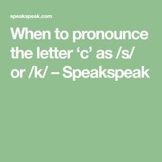 When to pronounce the letter 'c' as /s/ or /k/ – Speakspeak Words Containing, English Phonics, Letter C, Car Car, Things To Come, School