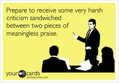 Funny Workplace Ecard: Prepare to receive some very harsh criticism sandwiched between two pieces of meaningless praise.