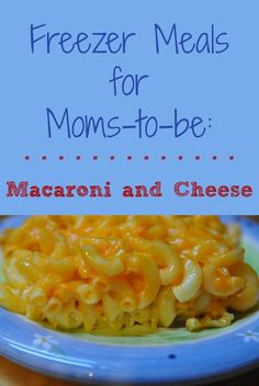 Freezer Meals for Moms-to-be: Easy Homemade Macaroni and Cheese - The Savvy Bump