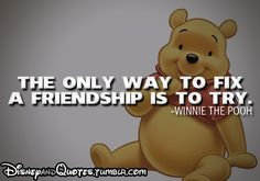 """The only way to fix a friendship is to try."" - Winnie the Pooh"