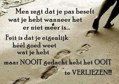 Nooit gedacht het ooit te verliezen!! Laura Lee, Love Words, Beautiful Words, Positive Vibes, Positive Quotes, Sad Texts, Dutch Words, Missing You So Much, Popular Quotes