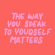 The way you speak to yourself matters, inspirational quotes, motivational quotes, women empowerment, words of wisdom Words Quotes, Me Quotes, Motivational Quotes, Inspirational Quotes, Uplifting Quotes, Daily Quotes, Quotes Women, Famous Quotes, Wisdom Quotes
