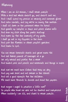 """Warning"" by Jenny Joseph.  ""When I am an old woman, I shall wear purple..."" I love this!"