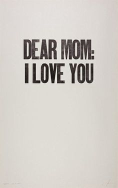 "This is a picture of a brown background with the words ""Dear Mom: I love you.""I loved her with all my heart. Miss My Mom, I Love You Mom, My Love, Dear Momma, The Words, Mothers Love, Happy Mothers Day, Just In Case, Quotes To Live By"