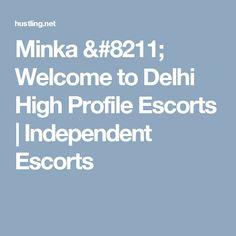 Minka – Welcome to Delhi High Profile Escorts | Independent Escorts