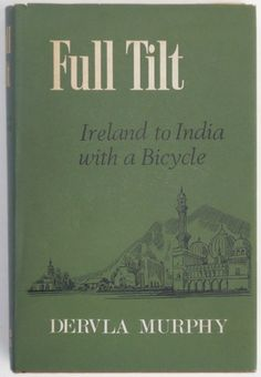 Full Tilt: Ireland to India with a Bicycle by Dervla Murphy #India #Travel