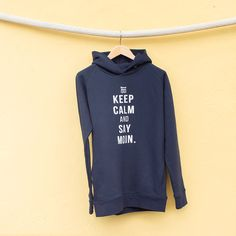 KEEP CALM AND SAY MOIN. Moin Hoodie >>